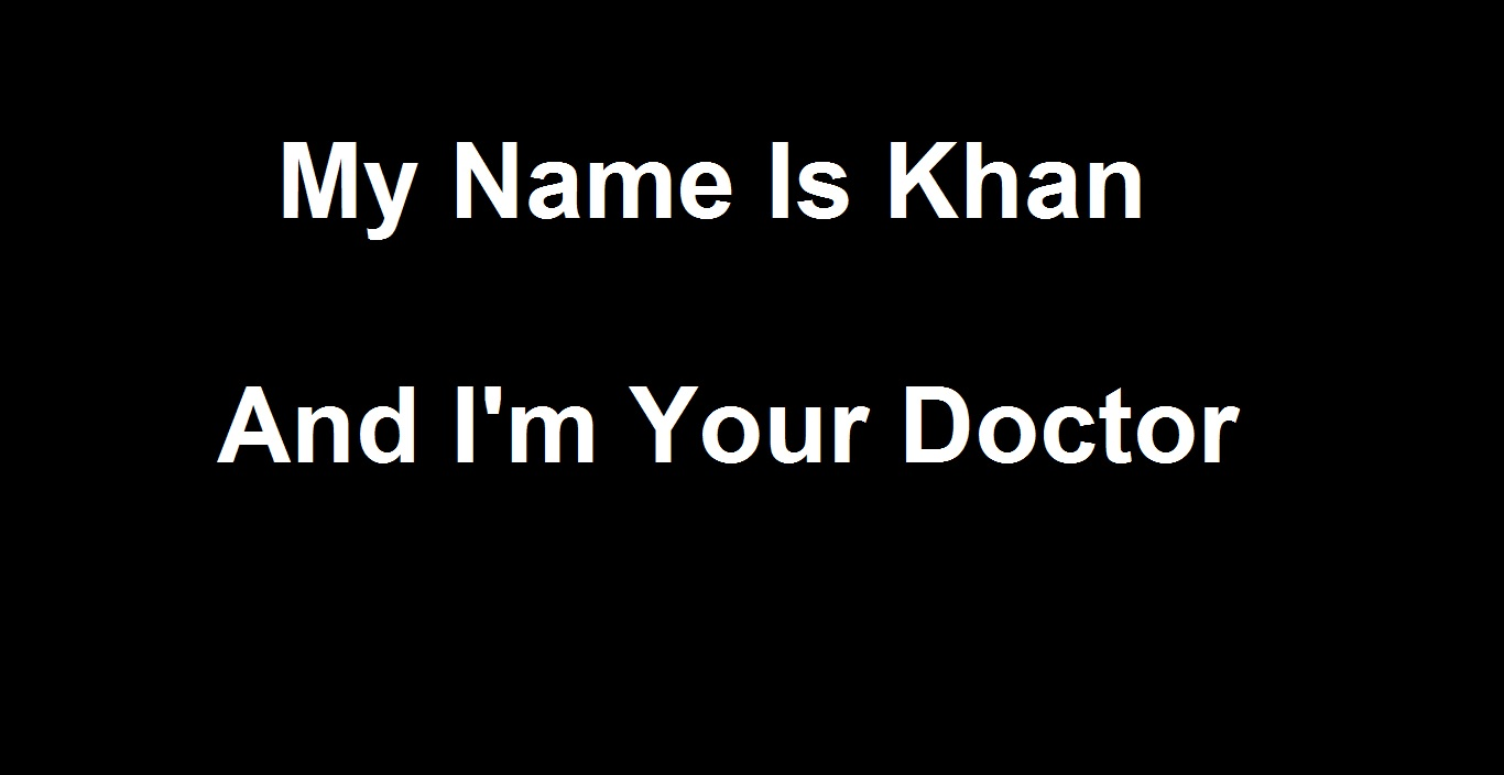 My Name is Khan and I'm Your Doctor